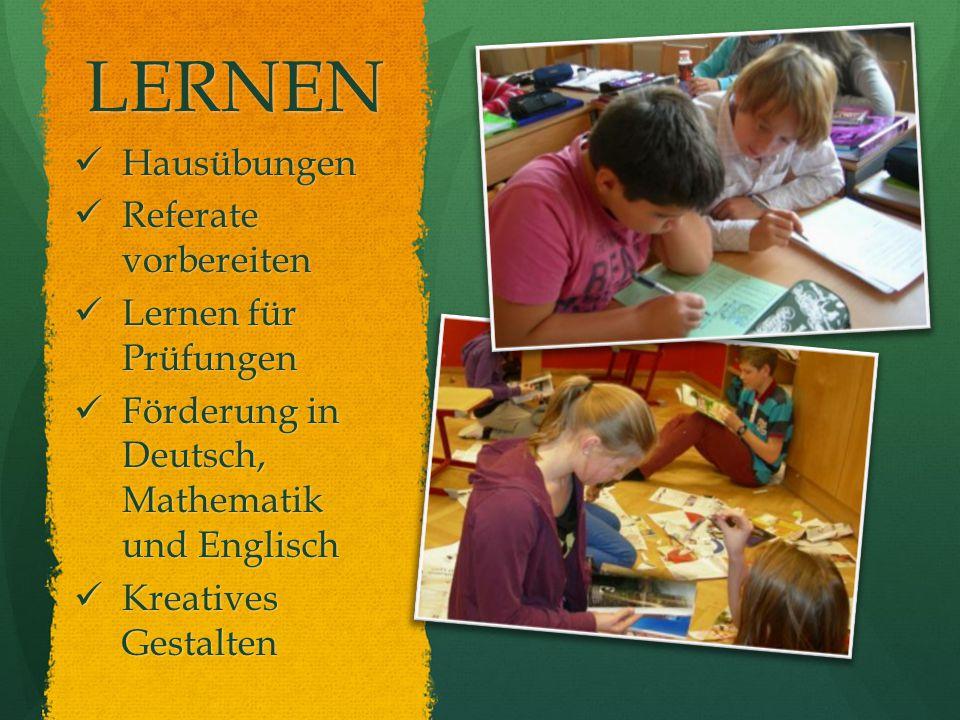 LERNEN Hausübungen Hausübungen Referate vorbereiten Referate vorbereiten Lernen für Prüfungen Lernen für Prüfungen Förderung in Deutsch, Mathematik und Englisch Förderung in Deutsch, Mathematik und Englisch Kreatives Gestalten Kreatives Gestalten