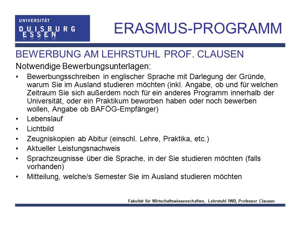 Fakultät für Wirtschaftswissenschaften, Lehrstuhl IWB, Professor Clausen ERASMUS-PROGRAMM BEWERBUNG AM LEHRSTUHL PROF. CLAUSEN Notwendige Bewerbungsun
