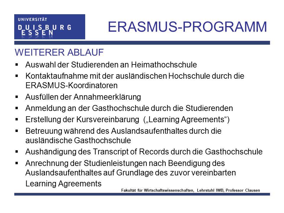 Fakultät für Wirtschaftswissenschaften, Lehrstuhl IWB, Professor Clausen ERASMUS-PROGRAMM WEITERER ABLAUF  Auswahl der Studierenden an Heimathochschu