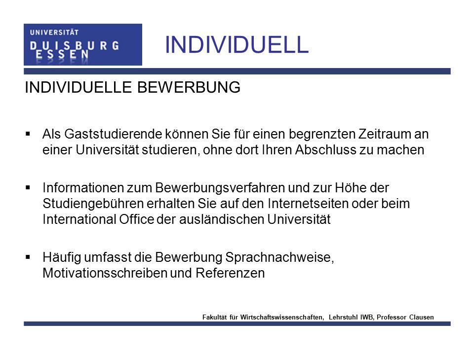 Fakultät für Wirtschaftswissenschaften, Lehrstuhl IWB, Professor Clausen INDIVIDUELL INDIVIDUELLE BEWERBUNG  Als Gaststudierende können Sie für einen