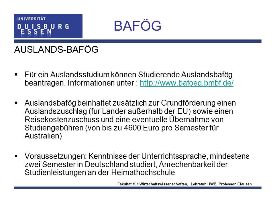 Fakultät für Wirtschaftswissenschaften, Lehrstuhl IWB, Professor Clausen BAFÖG AUSLANDS-BAFÖG  Für ein Auslandsstudium können Studierende Auslandsbaf