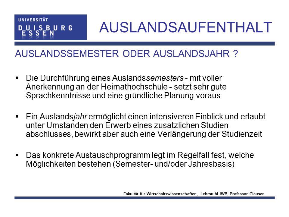 Fakultät für Wirtschaftswissenschaften, Lehrstuhl IWB, Professor Clausen AUSLANDSAUFENTHALT AUSLANDSSEMESTER ODER AUSLANDSJAHR ?  Die Durchführung ei