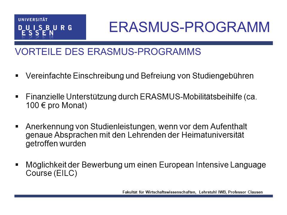 Fakultät für Wirtschaftswissenschaften, Lehrstuhl IWB, Professor Clausen ERASMUS-PROGRAMM VORTEILE DES ERASMUS-PROGRAMMS  Vereinfachte Einschreibung