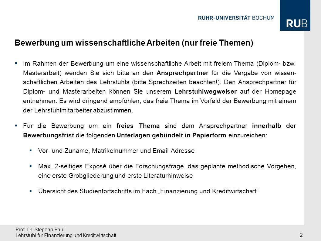 Prof. Dr. Stephan Paul Lehrstuhl für Finanzierung und Kreditwirtschaft 2  Im Rahmen der Bewerbung um eine wissenschaftliche Arbeit mit freiem Thema (