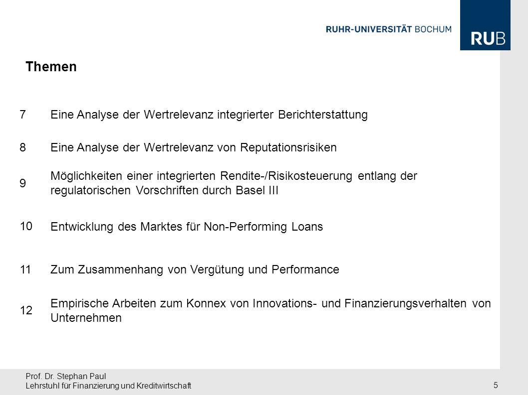 Prof. Dr. Stephan Paul Lehrstuhl für Finanzierung und Kreditwirtschaft 5 Themen 7 Eine Analyse der Wertrelevanz integrierter Berichterstattung 8 Eine