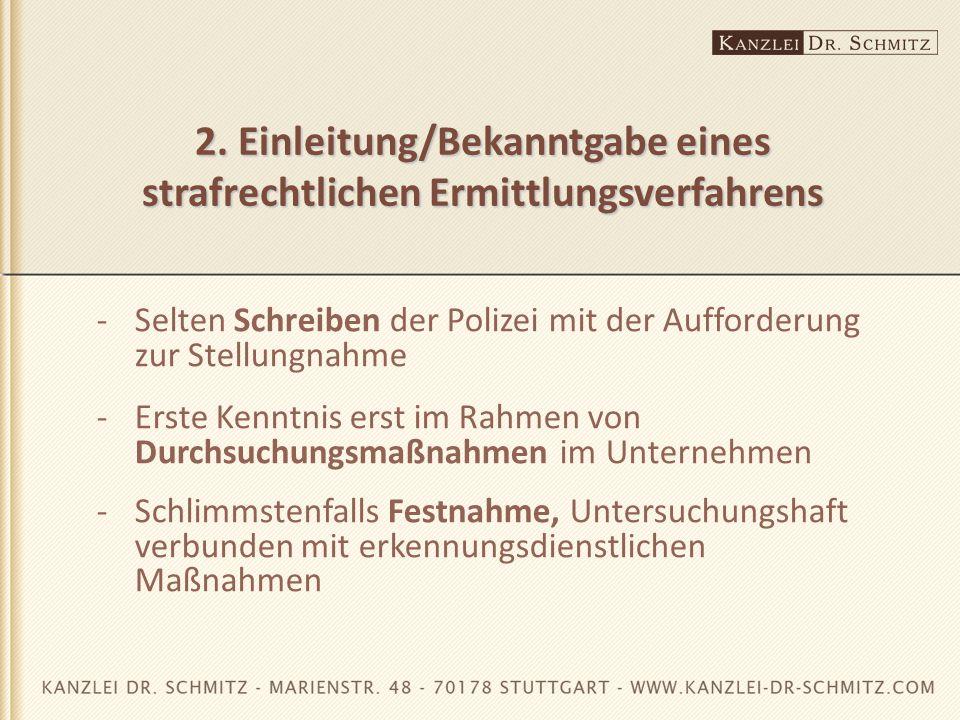 2. Einleitung/Bekanntgabe eines strafrechtlichen Ermittlungsverfahrens -Selten Schreiben der Polizei mit der Aufforderung zur Stellungnahme -Erste Ken