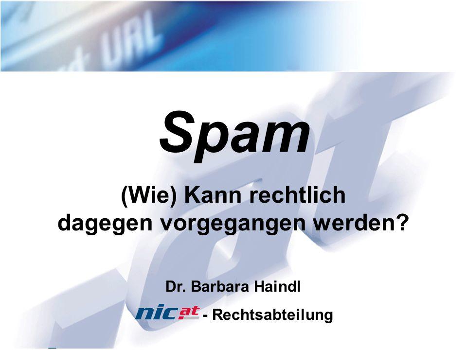 4.2.20051 Spam Dr. Barbara Haindl - Rechtsabteilung (Wie) Kann rechtlich dagegen vorgegangen werden?