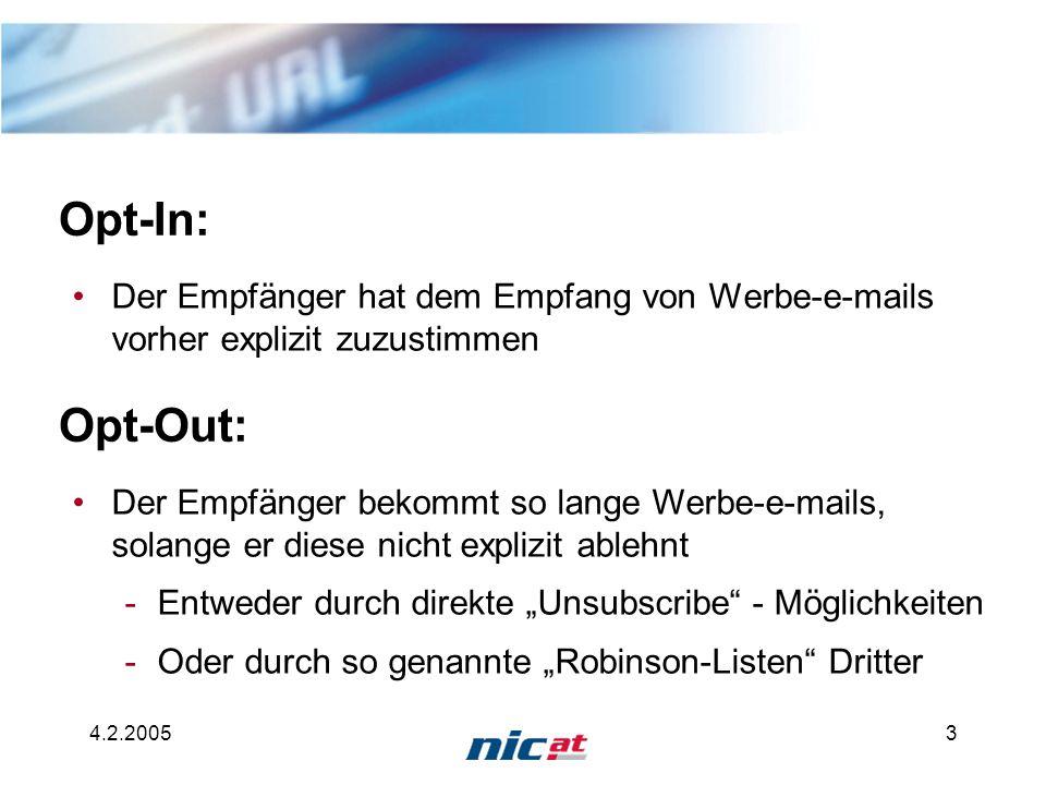 4.2.20054 EU-Richtlinien E-Commerce-Richtlinie 2000/31/EG -Werbung mittels elektronischer Post muss eindeutig gekennzeichnet sein -Überlässt einzelnen Staaten Wahl der Opt-Out oder Opt-In Möglichkeit -Mindestanforderung: Opt-Out - Möglichkeit durch sog.