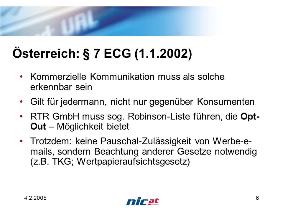 4.2.20056 Österreich: § 7 ECG (1.1.2002) Kommerzielle Kommunikation muss als solche erkennbar sein Gilt für jedermann, nicht nur gegenüber Konsumenten