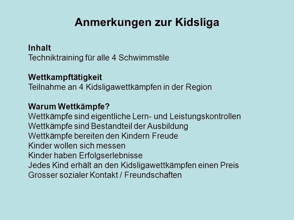 Anmerkungen zur Kidsliga Inhalt Techniktraining für alle 4 Schwimmstile Wettkampftätigkeit Teilnahme an 4 Kidsligawettkämpfen in der Region Warum Wett