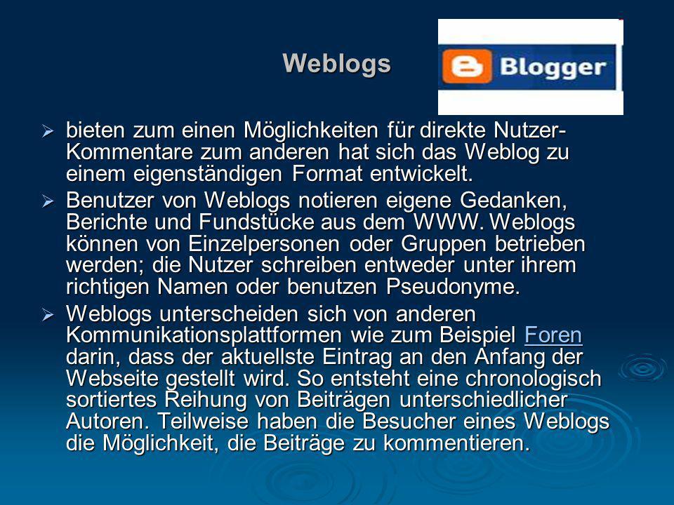 Weblogs  bieten zum einen Möglichkeiten für direkte Nutzer- Kommentare zum anderen hat sich das Weblog zu einem eigenständigen Format entwickelt.  B