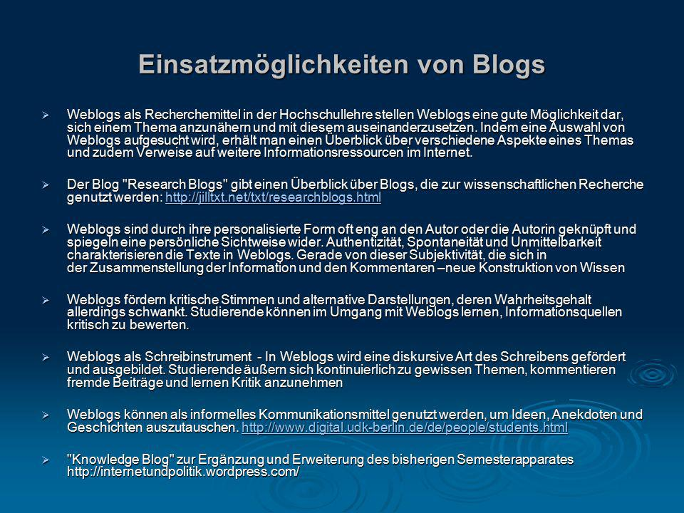 Einsatzmöglichkeiten von Blogs  Weblogs als Recherchemittel in der Hochschullehre stellen Weblogs eine gute Möglichkeit dar, sich einem Thema anzunäh
