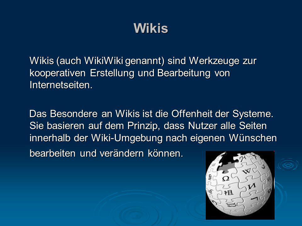 Wikis Wikis (auch WikiWiki genannt) sind Werkzeuge zur kooperativen Erstellung und Bearbeitung von Internetseiten. Das Besondere an Wikis ist die Offe