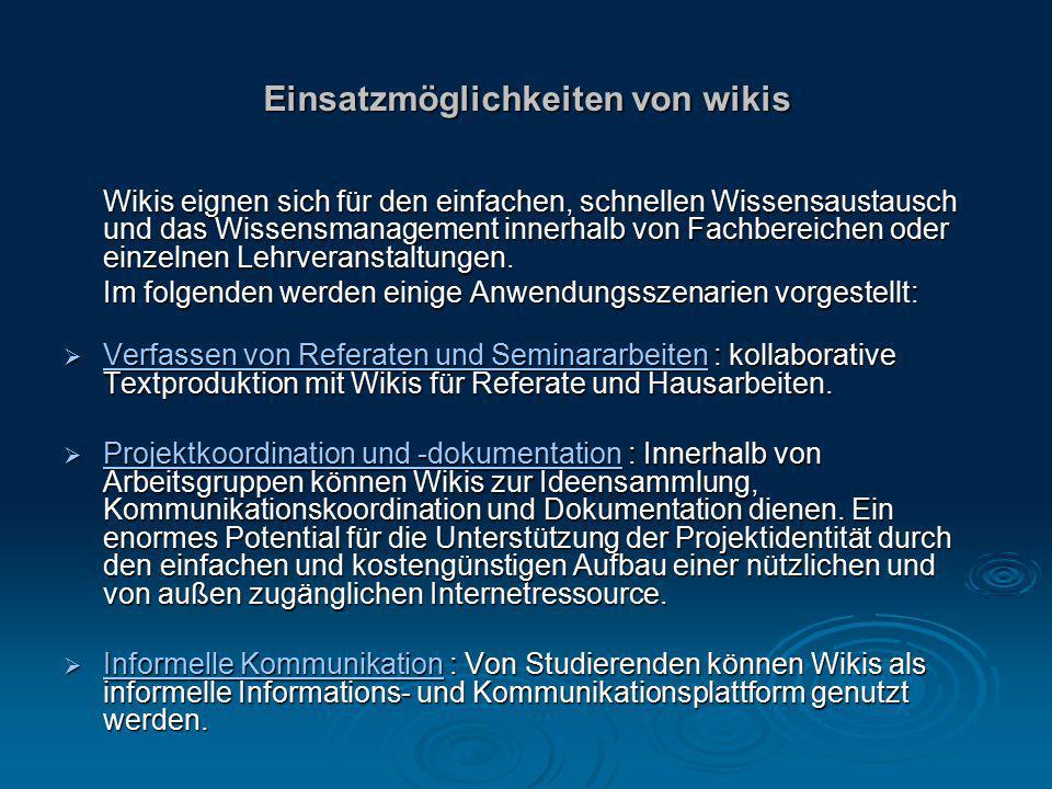Einsatzmöglichkeiten von wikis Wikis eignen sich für den einfachen, schnellen Wissensaustausch und das Wissensmanagement innerhalb von Fachbereichen o