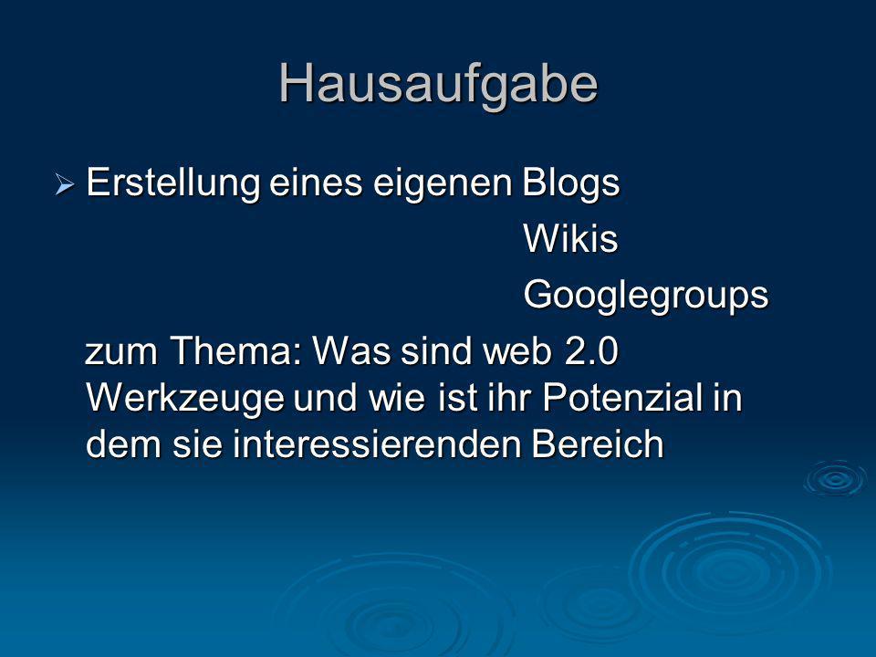Hausaufgabe  Erstellung eines eigenen Blogs Wikis Wikis Googlegroups Googlegroups zum Thema: Was sind web 2.0 Werkzeuge und wie ist ihr Potenzial in