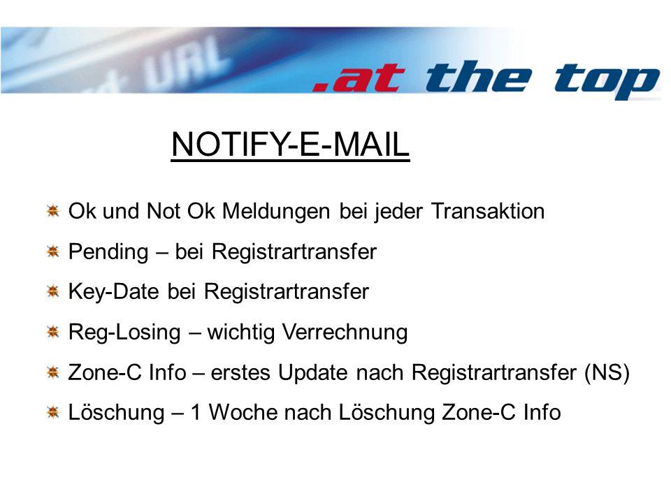 Ok und Not Ok Meldungen bei jeder Transaktion Pending – bei Registrartransfer Key-Date bei Registrartransfer Reg-Losing – wichtig Verrechnung Zone-C Info – erstes Update nach Registrartransfer (NS) Löschung – 1 Woche nach Löschung Zone-C Info