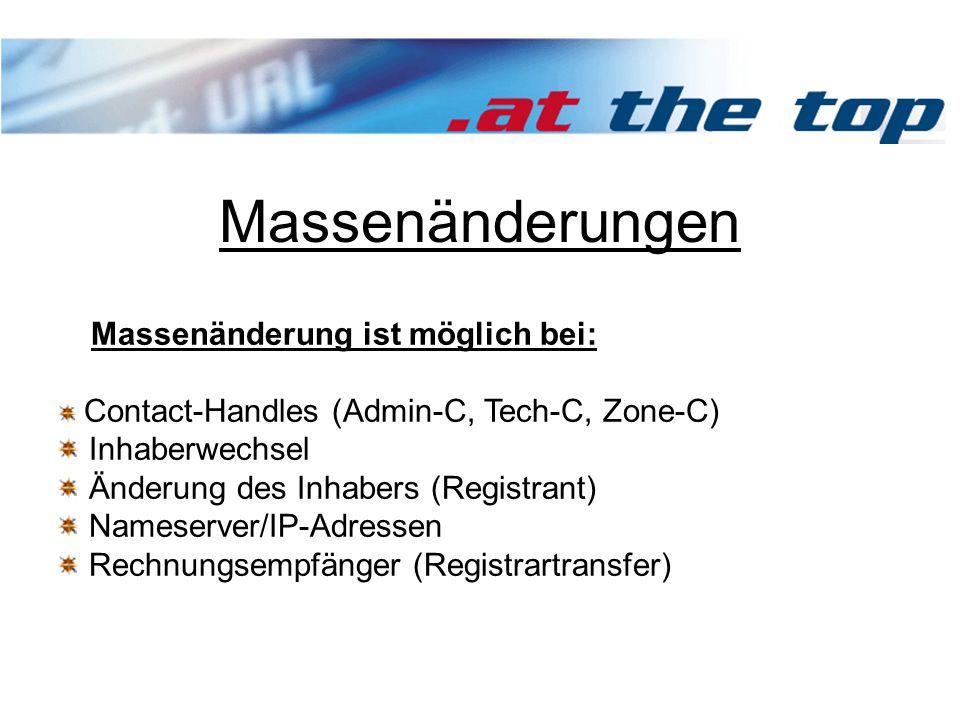 Massenänderungen Massenänderung ist möglich bei: Contact-Handles (Admin-C, Tech-C, Zone-C) Inhaberwechsel Änderung des Inhabers (Registrant) Nameserver/IP-Adressen Rechnungsempfänger (Registrartransfer)