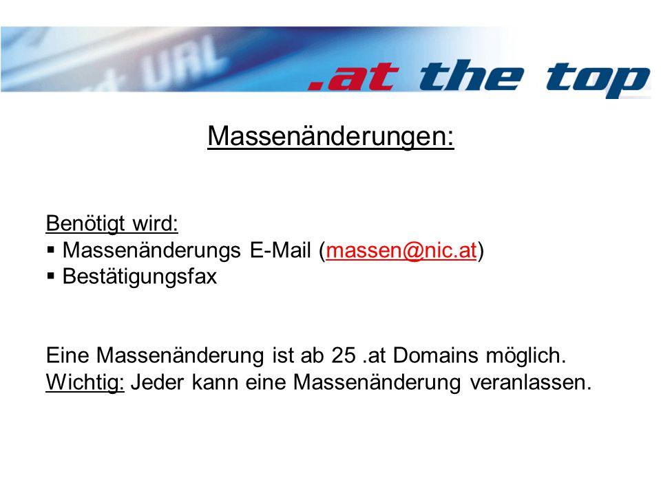Massenänderungen: Benötigt wird:  Massenänderungs E-Mail (massen@nic.at)massen@nic.at  Bestätigungsfax Eine Massenänderung ist ab 25.at Domains möglich.