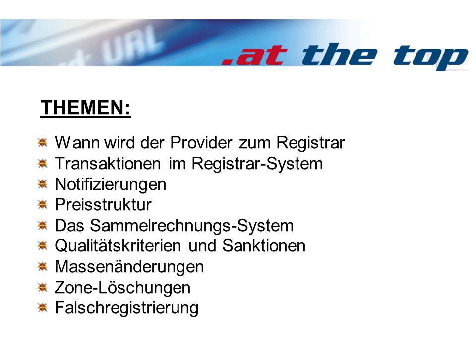 Wann wird der Provider zum Registrar Transaktionen im Registrar-System Notifizierungen Preisstruktur Das Sammelrechnungs-System Qualitätskriterien und Sanktionen Massenänderungen Zone-Löschungen Falschregistrierung THEMEN: