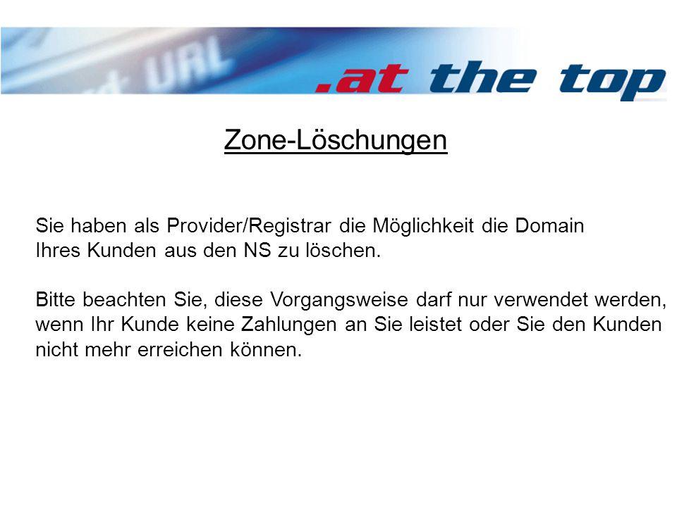 Zone-Löschungen Sie haben als Provider/Registrar die Möglichkeit die Domain Ihres Kunden aus den NS zu löschen.