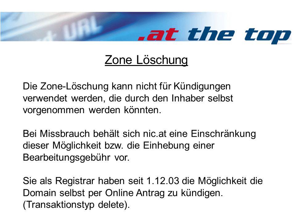 Zone Löschung Die Zone-Löschung kann nicht für Kündigungen verwendet werden, die durch den Inhaber selbst vorgenommen werden könnten.