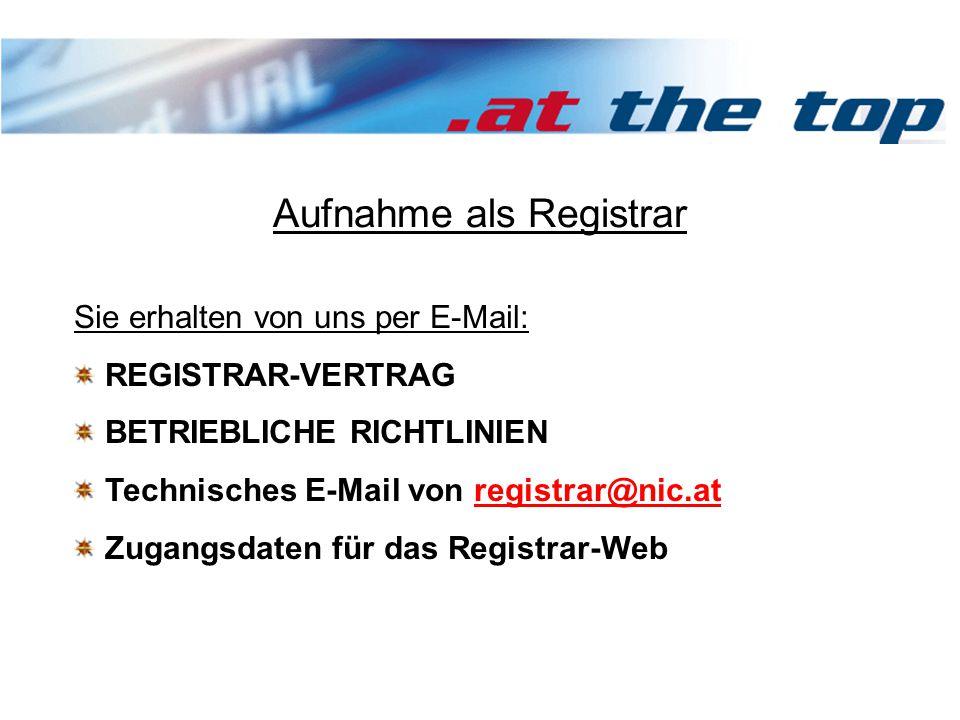 Aufnahme als Registrar Sie erhalten von uns per E-Mail: REGISTRAR-VERTRAG BETRIEBLICHE RICHTLINIEN Technisches E-Mail von registrar@nic.atregistrar@nic.at Zugangsdaten für das Registrar-Web