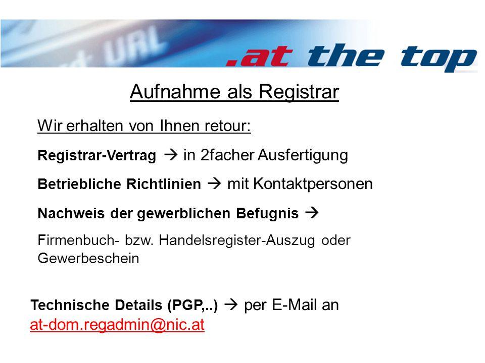 Aufnahme als Registrar Wir erhalten von Ihnen retour: Registrar-Vertrag  in 2facher Ausfertigung Betriebliche Richtlinien  mit Kontaktpersonen Nachweis der gewerblichen Befugnis  Firmenbuch- bzw.