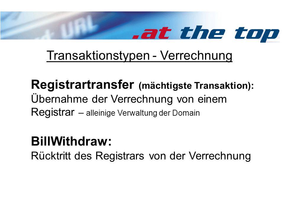 Transaktionstypen - Verrechnung Registrartransfer (mächtigste Transaktion): Übernahme der Verrechnung von einem Registrar – alleinige Verwaltung der Domain BillWithdraw: Rücktritt des Registrars von der Verrechnung
