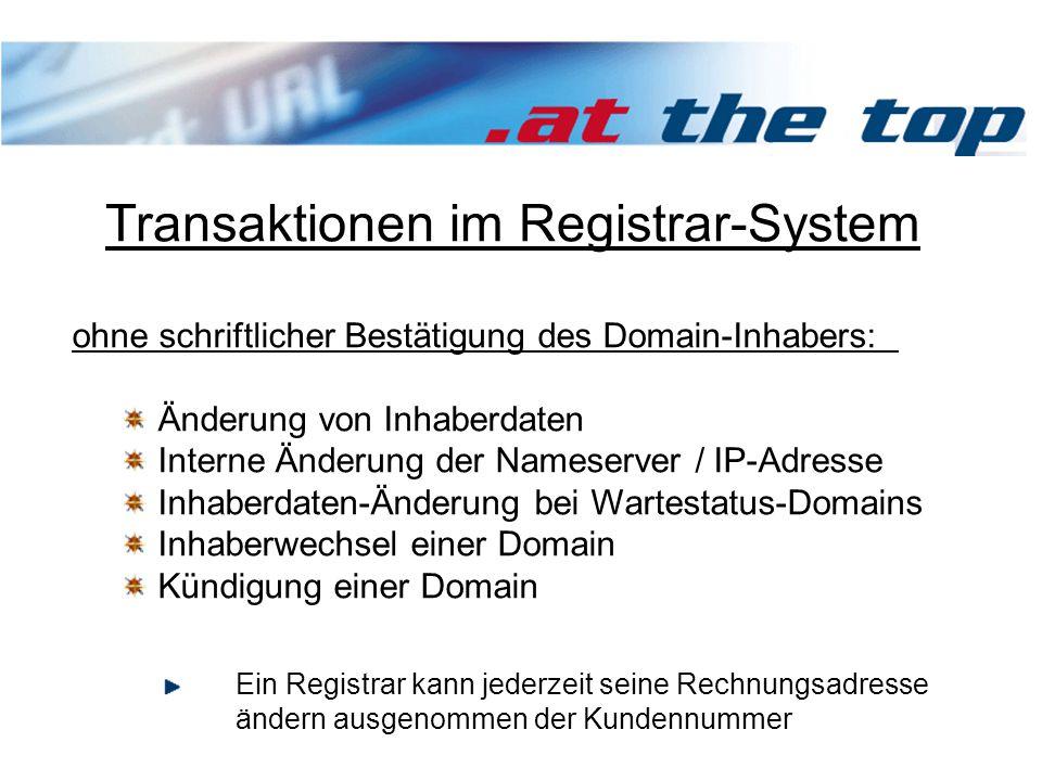 Transaktionen im Registrar-System ohne schriftlicher Bestätigung des Domain-Inhabers: Änderung von Inhaberdaten Interne Änderung der Nameserver / IP-Adresse Inhaberdaten-Änderung bei Wartestatus-Domains Inhaberwechsel einer Domain Kündigung einer Domain Ein Registrar kann jederzeit seine Rechnungsadresse ändern ausgenommen der Kundennummer