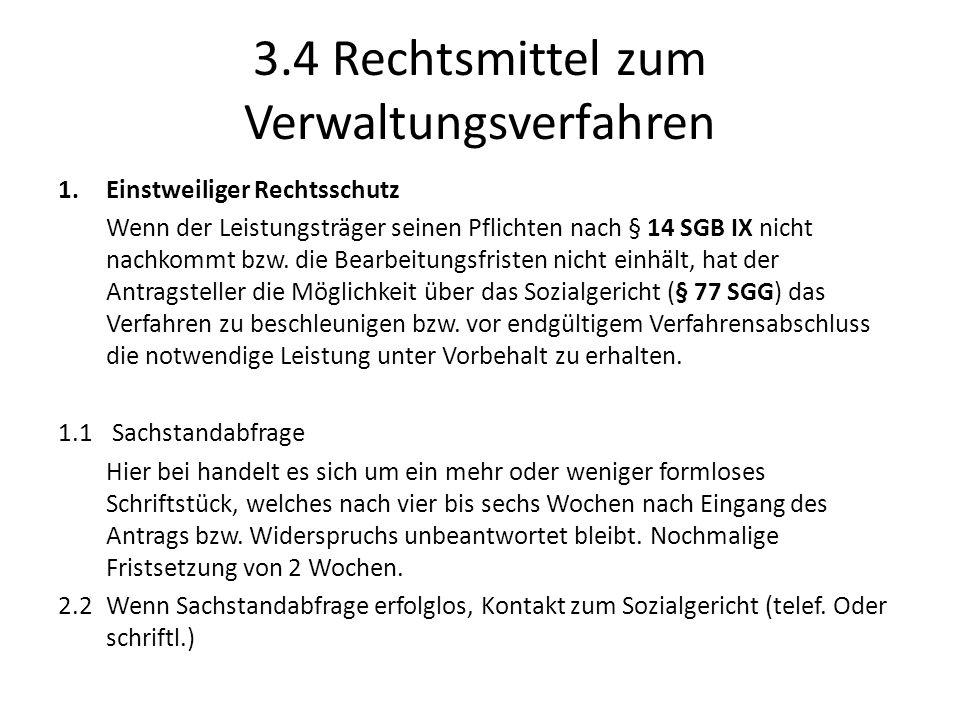 3.4 Rechtsmittel zum Verwaltungsverfahren 1.Einstweiliger Rechtsschutz Wenn der Leistungsträger seinen Pflichten nach § 14 SGB IX nicht nachkommt bzw.
