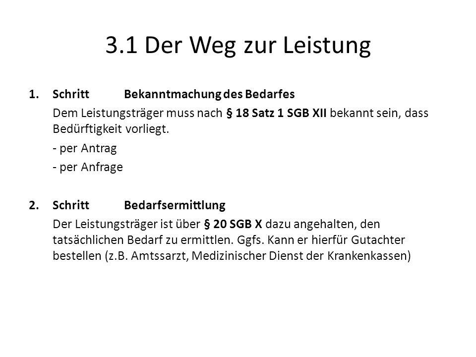 3.1 Der Weg zur Leistung 1.SchrittBekanntmachung des Bedarfes Dem Leistungsträger muss nach § 18 Satz 1 SGB XII bekannt sein, dass Bedürftigkeit vorliegt.