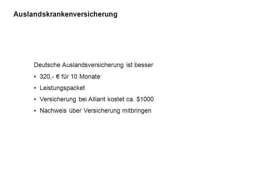 Auslandskrankenversicherung Deutsche Auslandsversicherung ist besser 320,- € für 10 Monate Leistungspacket Versicherung bei Alliant kostet ca. $1000 N