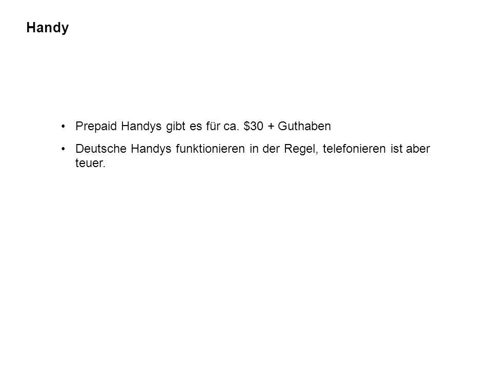 Handy Prepaid Handys gibt es für ca. $30 + Guthaben Deutsche Handys funktionieren in der Regel, telefonieren ist aber teuer.