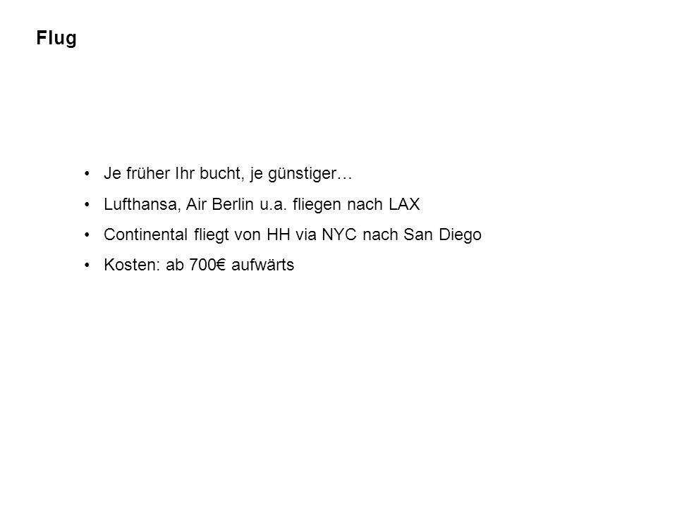 Flug Je früher Ihr bucht, je günstiger… Lufthansa, Air Berlin u.a. fliegen nach LAX Continental fliegt von HH via NYC nach San Diego Kosten: ab 700€ a