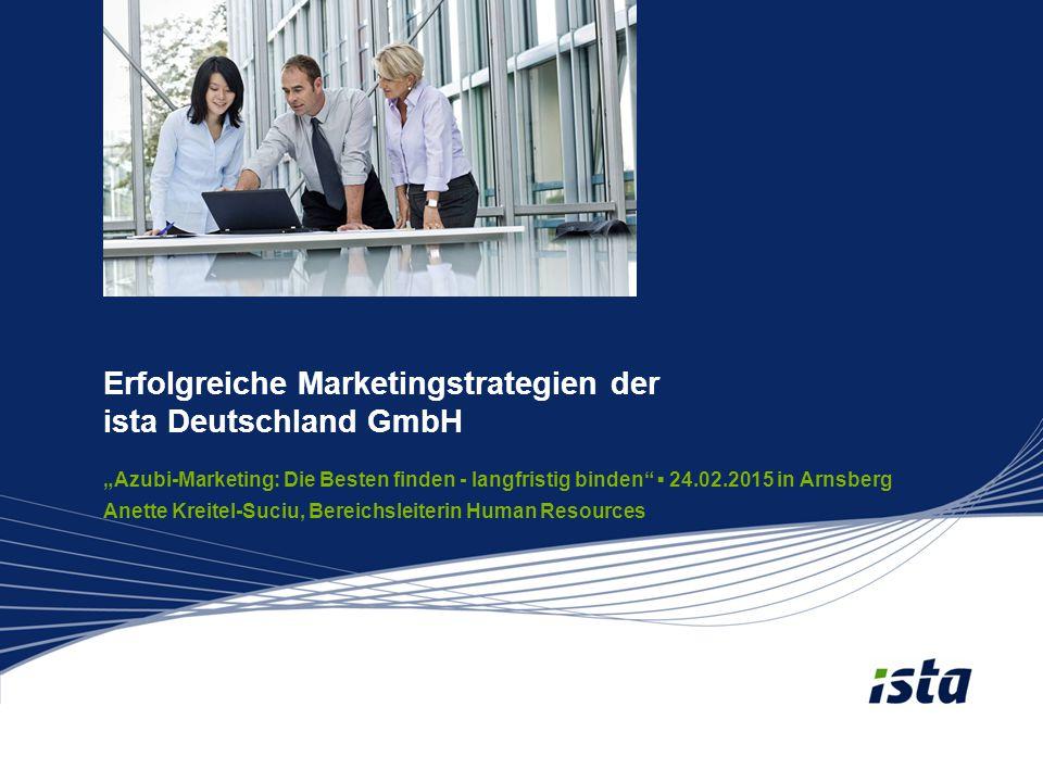 """Erfolgreiche Marketingstrategien der ista Deutschland GmbH """"Azubi-Marketing: Die Besten finden - langfristig binden ▪ 24.02.2015 in Arnsberg Anette Kreitel-Suciu, Bereichsleiterin Human Resources"""