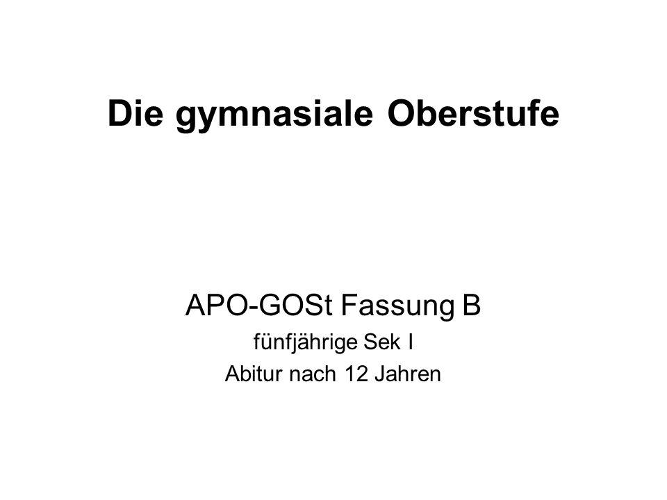 Die gymnasiale Oberstufe APO-GOSt Fassung B fünfjährige Sek I Abitur nach 12 Jahren