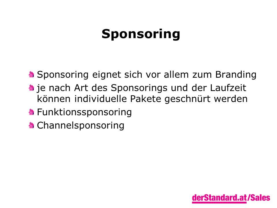 Sponsoring Sponsoring eignet sich vor allem zum Branding je nach Art des Sponsorings und der Laufzeit können individuelle Pakete geschnürt werden Funktionssponsoring Channelsponsoring