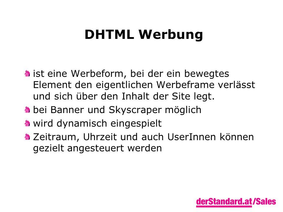 DHTML Werbung ist eine Werbeform, bei der ein bewegtes Element den eigentlichen Werbeframe verlässt und sich über den Inhalt der Site legt.