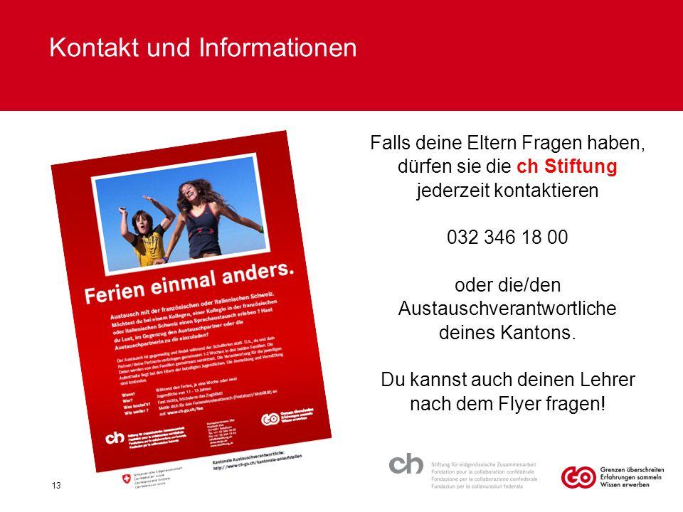Kontakt und Informationen Falls deine Eltern Fragen haben, dürfen sie die ch Stiftung jederzeit kontaktieren 032 346 18 00 oder die/den Austauschveran