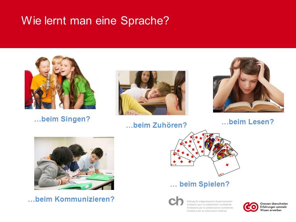 …beim Singen? …beim Lesen? … beim Spielen? …beim Kommunizieren? Wie lernt man eine Sprache? …beim Zuhören?