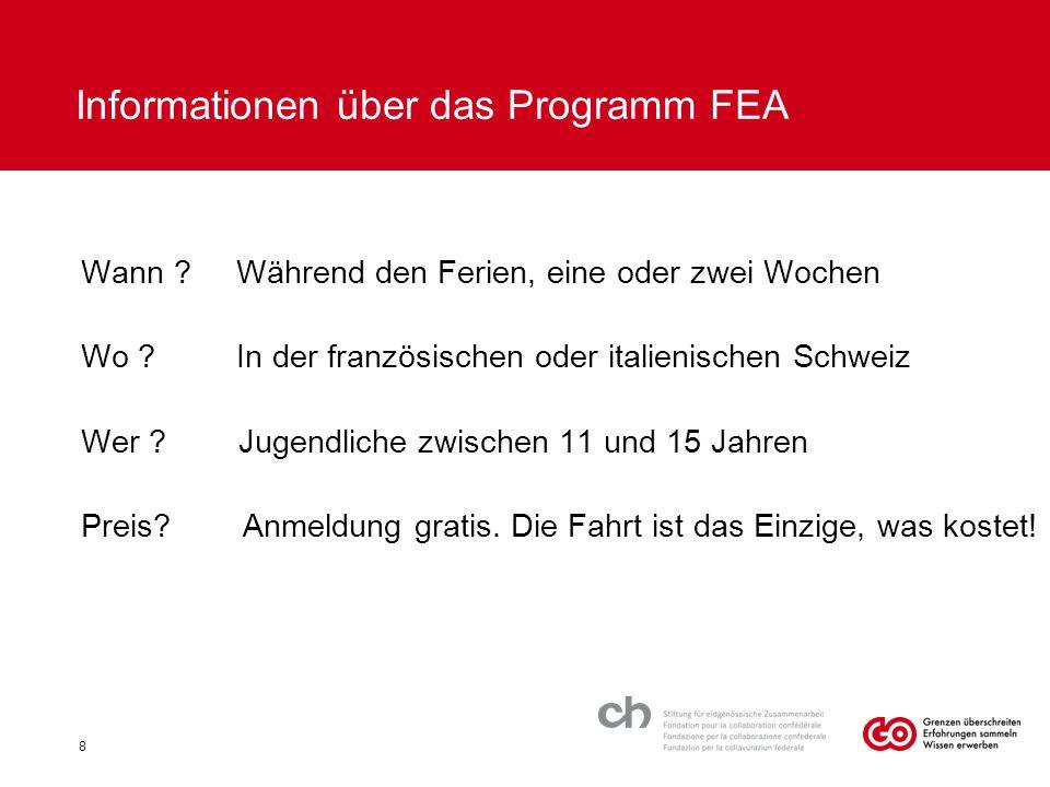 Informationen über das Programm FEA 8 Wann ? Während den Ferien, eine oder zwei Wochen Wo ? In der französischen oder italienischen Schweiz Wer ? Juge