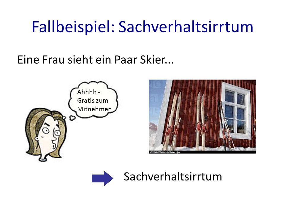 Fallbeispiel: Sachverhaltsirrtum Ahhhh - Gratis zum Mitnehmen Eine Frau sieht ein Paar Skier...