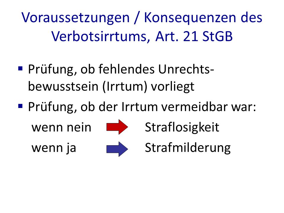 Voraussetzungen / Konsequenzen des Verbotsirrtums, Art. 21 StGB  Prüfung, ob fehlendes Unrechts- bewusstsein (Irrtum) vorliegt  Prüfung, ob der Irrt