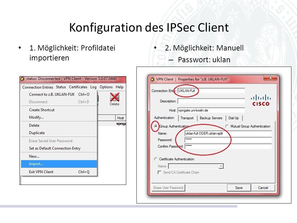 Konfiguration des IPSec Client 1. Möglichkeit: Profildatei importieren 2. Möglichkeit: Manuell – Passwort: uklan