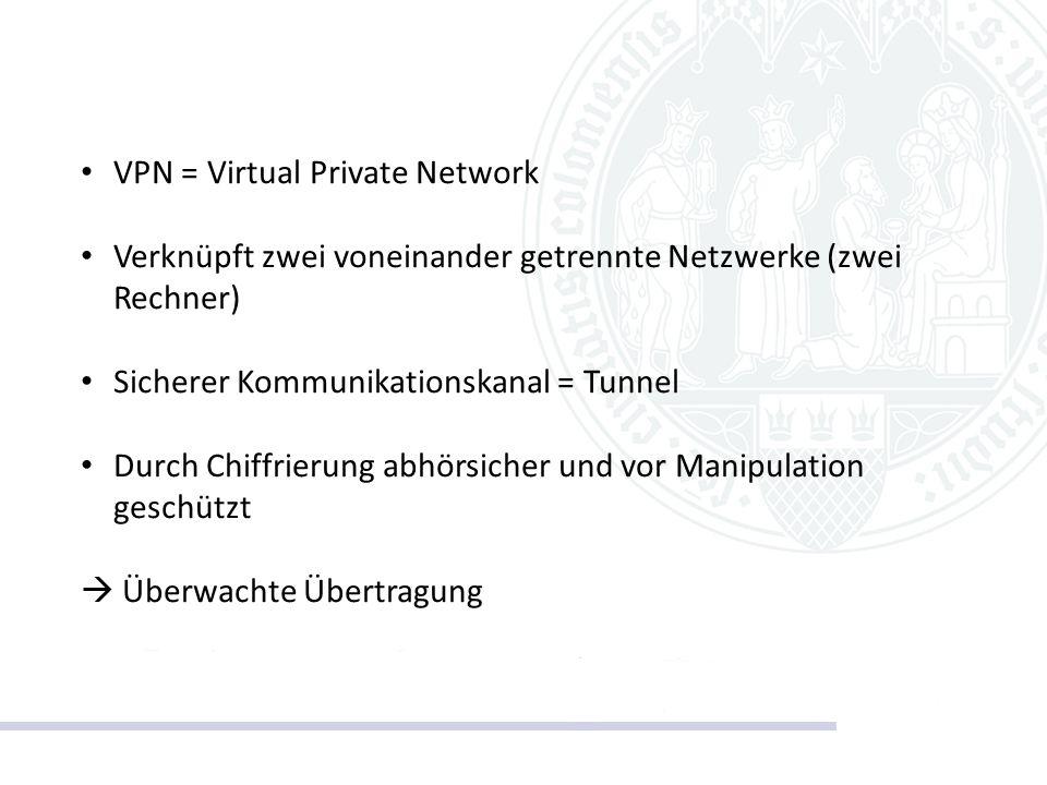 VPN = Virtual Private Network Verknüpft zwei voneinander getrennte Netzwerke (zwei Rechner) Sicherer Kommunikationskanal = Tunnel Durch Chiffrierung a