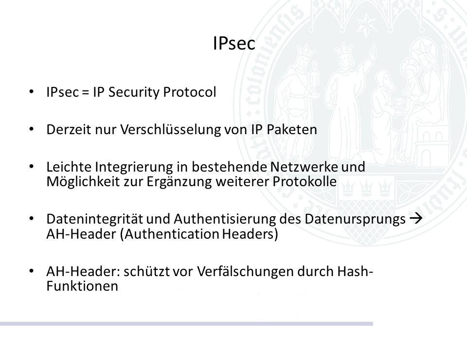 IPsec IPsec = IP Security Protocol Derzeit nur Verschlüsselung von IP Paketen Leichte Integrierung in bestehende Netzwerke und Möglichkeit zur Ergänzu