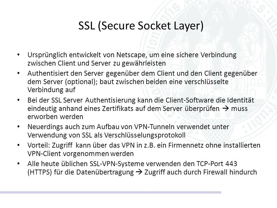 SSL (Secure Socket Layer) Ursprünglich entwickelt von Netscape, um eine sichere Verbindung zwischen Client und Server zu gewährleisten Authentisiert d