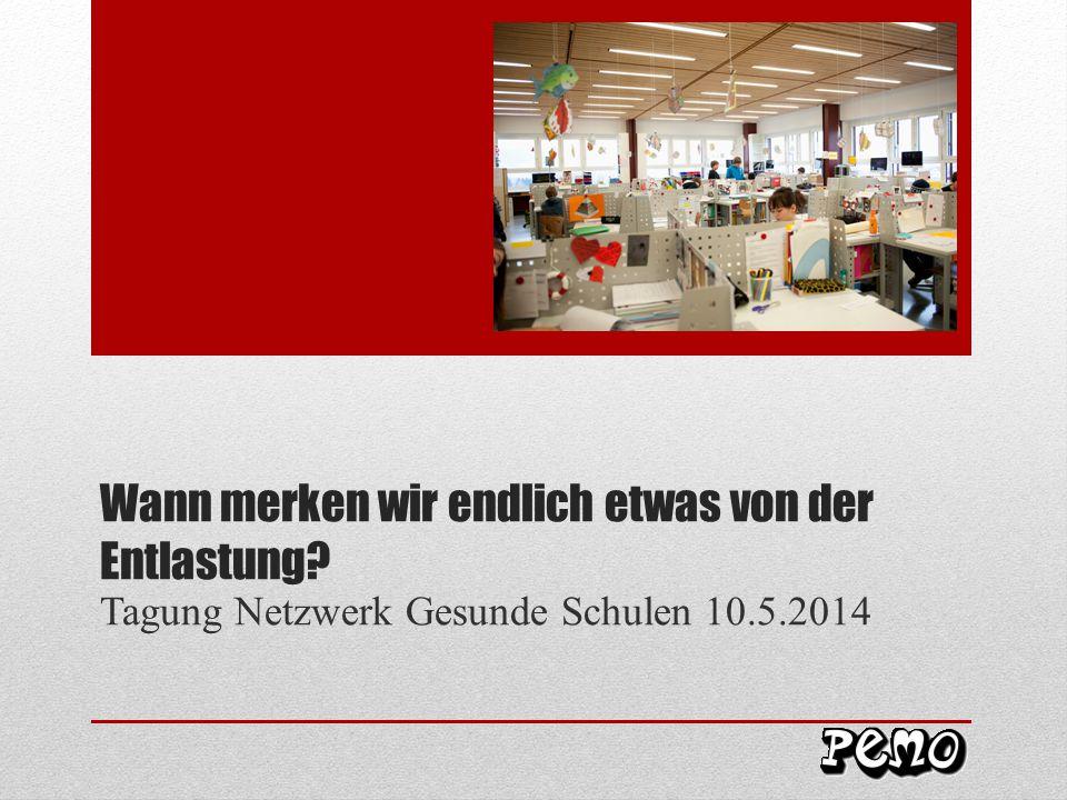 Wann merken wir endlich etwas von der Entlastung Tagung Netzwerk Gesunde Schulen 10.5.2014