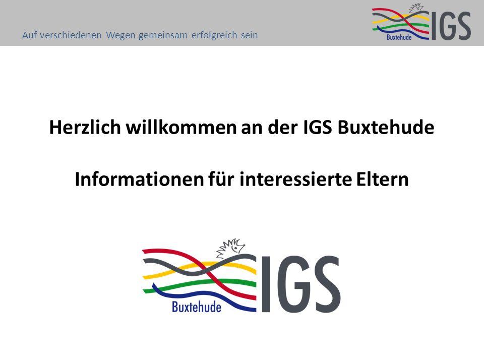 Herzlich willkommen an der IGS Buxtehude Informationen für interessierte Eltern Auf verschiedenen Wegen gemeinsam erfolgreich sein