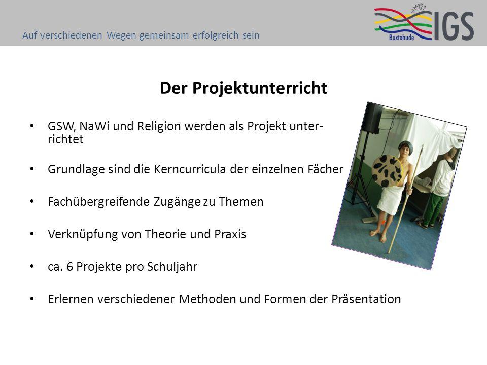 Der Projektunterricht GSW, NaWi und Religion werden als Projekt unter- richtet Grundlage sind die Kerncurricula der einzelnen Fächer Fachübergreifende Zugänge zu Themen Verknüpfung von Theorie und Praxis ca.